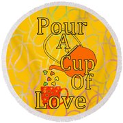 Pour A Cup Of Love - Beverage Art Round Beach Towel