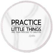 Practice Little Things - Epictetus Round Beach Towel