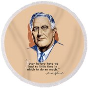 President Franklin Roosevelt And Quote Round Beach Towel by War Is Hell Store