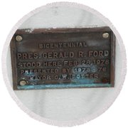 President Gerald R  Ford Stood Here Round Beach Towel