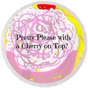 Pretty Please With A Cherry On Top Round Beach Towel