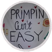 Primpin Aint Easy Round Beach Towel
