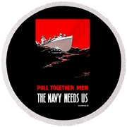 Pull Together Men - The Navy Needs Us Round Beach Towel