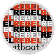 Rebel Without A Pause Round Beach Towel