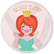 Red Hair Is The Crown You Never Take Off Round Beach Towel