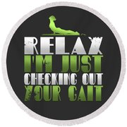 Relax Im Just Checking Out Your Gait Round Beach Towel