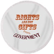 Rights Aae Not Gifts From Government 2004 Round Beach Towel
