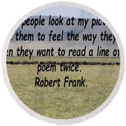 Robert Frank Quote Round Beach Towel