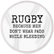 Rugby Because Men Don't Wear Pads While Bleeding Round Beach Towel