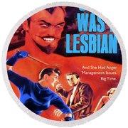 Satan Was A Lesbian Round Beach Towel