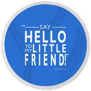 Say Hello To My Little Friend Round Beach Towel