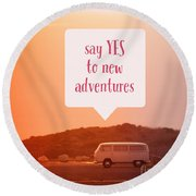 Say Yes To New Adventures Round Beach Towel