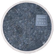 Shame Kills Love Round Beach Towel