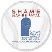 Shame May Be Fatal - Wpa Round Beach Towel