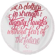 She Is Clothed Proverbs 31 25 Round Beach Towel