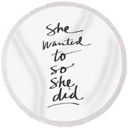 She Wanted To So She Did- Art By Linda Woods Round Beach Towel