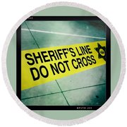 Sheriff's Line - Do Not Cross Round Beach Towel