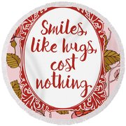 Smiles, Like Hugs, Cost Nothing Round Beach Towel