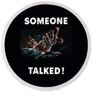Someone Talked -- Ww2 Propaganda Round Beach Towel