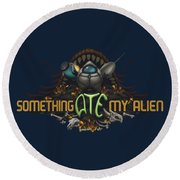 Something Ate My Alien #2 Round Beach Towel