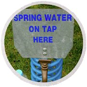 Spring Water On Tap Here Round Beach Towel