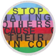Stop Hating Others Because Of Their Skin Color Round Beach Towel