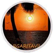 Sunset On Margaritaville Round Beach Towel