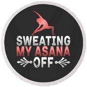 Sweating My Asana Off Round Beach Towel