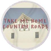 Take Me Home Country Roads Round Beach Towel