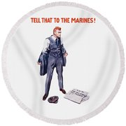 Tell That To The Marines  Round Beach Towel by War Is Hell Store