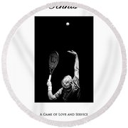 Tennis A Game Of Love And Service Round Beach Towel