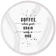Text Art Coffee - When Your Brain Needs A Hug Round Beach Towel