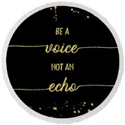 Text Art Gold Be A Voice Not An Echo Round Beach Towel