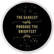 Text Art Gold The Darkest Nights Produce The Brightest Stars Round Beach Towel
