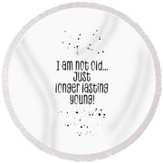Text Art I Am Not Old, Just Longer Lasting Young Round Beach Towel