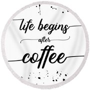 Text Art Life Begins After Coffee Round Beach Towel