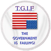 Tgif  Government Is Failing Round Beach Towel