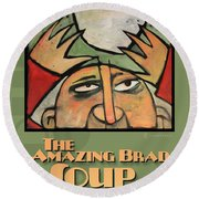 The Amazing Brad Soup Juggler  Poster Round Beach Towel