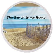 The Beach Is My Home Round Beach Towel