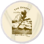 The Desert Is Calling And I Must Go - Brown Round Beach Towel