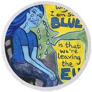 The Reason Why I Am So Blue Round Beach Towel