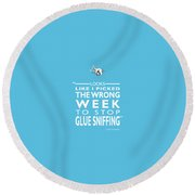 The Wrong Week To Stop Glue Sniffing Round Beach Towel