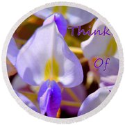 Thinking Of You Wisteria Round Beach Towel