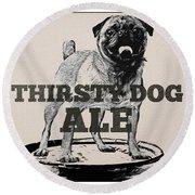 Thirsty Dog Ale Round Beach Towel