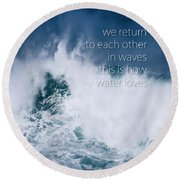 This Is How Water Loves Round Beach Towel