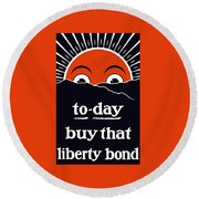 To-day Buy That Liberty Bond Round Beach Towel