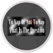 To Nap Or Not To Nap That Is The Question Round Beach Towel
