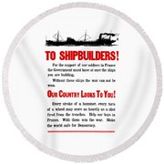 To Shipbuilders - Our Country Looks To You  Round Beach Towel