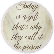 Today Is A Gift Round Beach Towel