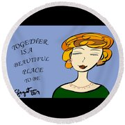 Together Is A Beautiful Place To Be Round Beach Towel